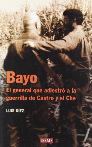 Bayo (el general que adiestro la guerrilla de castro y el che)