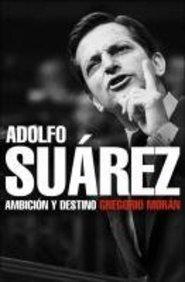Adolfo suarez: ambicion y destino