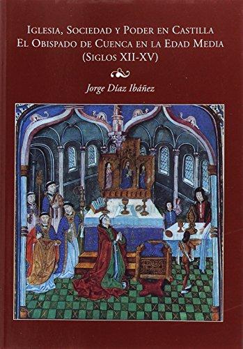 Iglesia, sociedad y poder en castilla (el obispado de cuenca en la edad media) siglos xii-xv