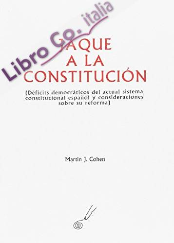 Jaque a la constitucion (deficits democraticos del actual sistema constitucional español y consideracione