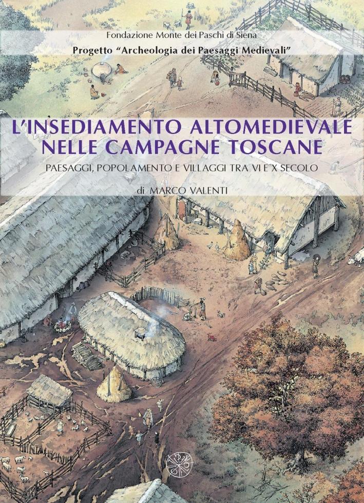 L'insediamento altomedievale nelle campagne toscane. Paesaggi, popolamento e villaggi tra VI e X secolo.