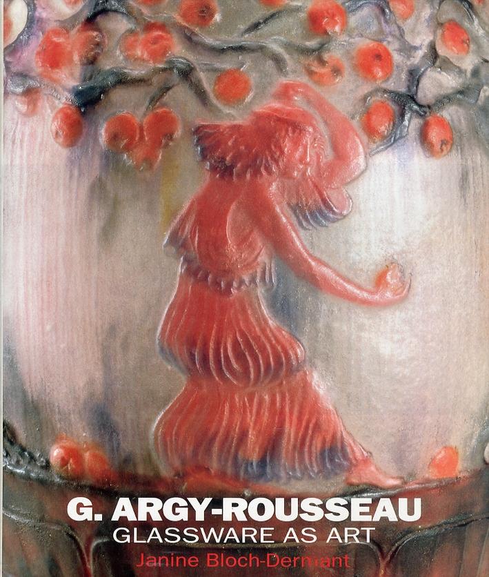 G.Argy-Rousseau. Glassware as Art. With a Catalogue Raisonne of the Pates de Verre.