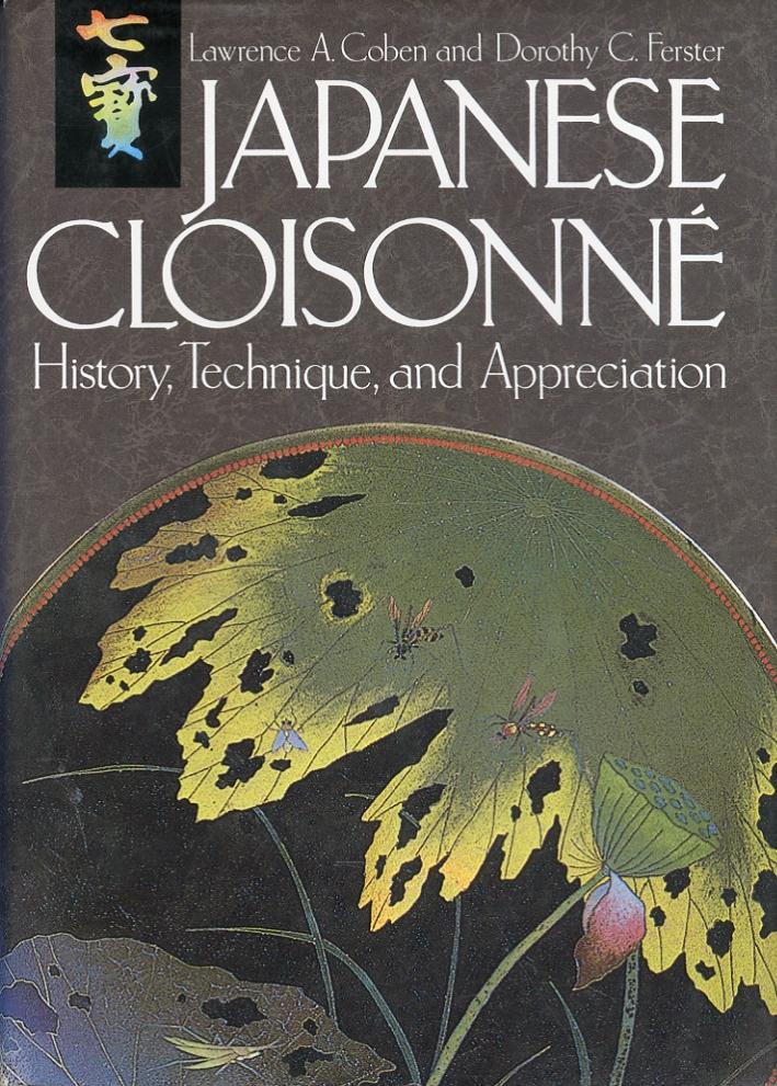 Japanese Cloisonne. History, Technique and Appreciation.