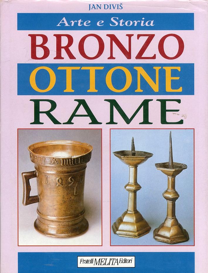 Arte e storia di Bronzo, Ottone, Rame. Manufatti artistici dai tempi antichi al ventesimo secolo