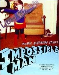 Impossible man.