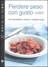 Perdere peso con gusto. 100 ricette AIDAP per perdere e mantenere peso.
