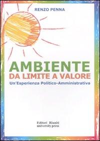 Ambiente Da Limite a Valore. Un'Esperienza Politico Amministrativa.