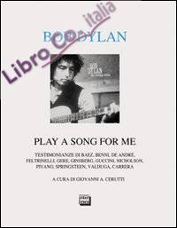 Bob Dylan. Play a song for me. Testimonianze.