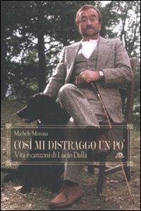 Così mi distraggo un po'. Vita e canzoni di Lucio Dalla.