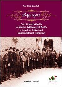 1849-1902. Con l'Unità d'Italia la marina militare nel golfo e le prime istituzioni imprenditoriali spezzine. Storia economica e politica