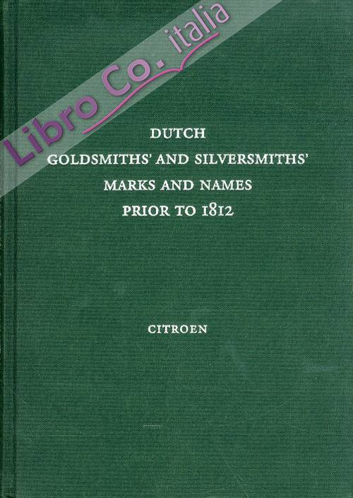 Dutch. Goldsmiths and Silversmiths Marks and Names Prior to 1812