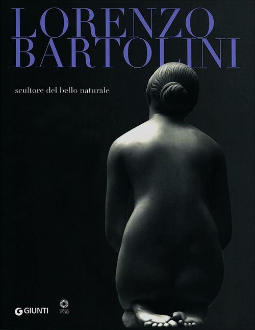 Lorenzo Bartolini. Scultore del bello naturale