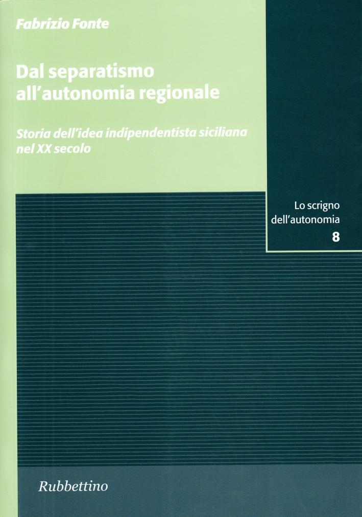 Dal separatismo all'autonomia regionale. Storia dell'idea indipendentista siciliana nel XX secolo