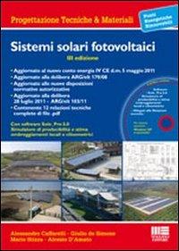 Sistemi Solari Fotovoltaici: Progettazione e Valutazione Economica in Conto Energia. Con CD-ROM