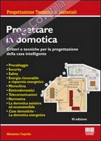 Progettare la domotica. Criteri e tecniche per la progettazione della casa intelligente