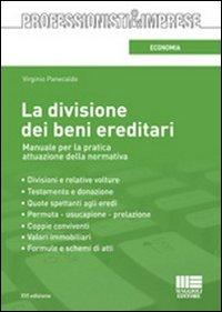 La Divisione dei Beni Ereditari. Manuale per la Pratica Attuazione della Normativa