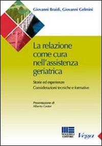 La relazione come cura nell'assistenza geriatrica. Storie ed esperienze. Considerazioni tecniche e formative