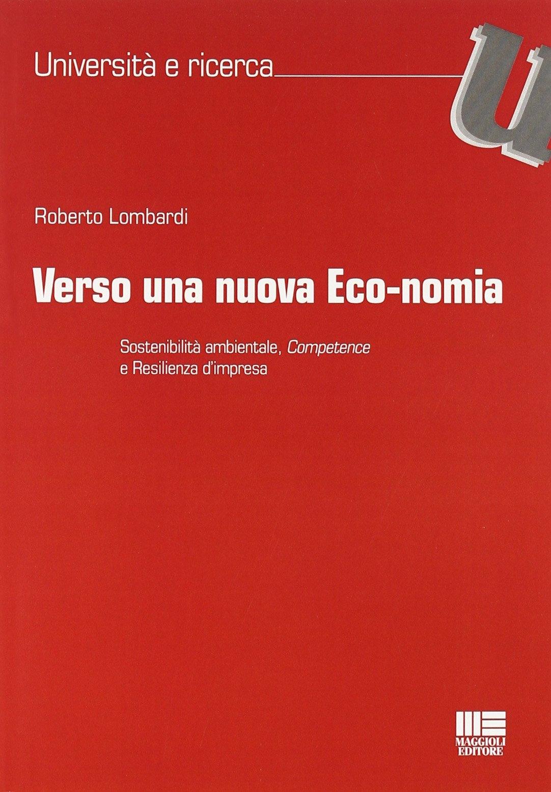 Verso una Nuova Eco-Nomia. Sostenibilità Ambientale, Competence e Resilienza d'Impresa