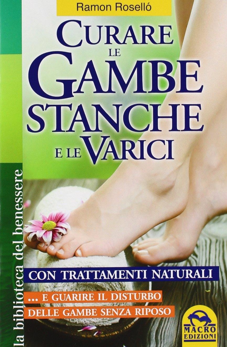 Curare le gambe stanche e le varici con trattamenti naturali... e guarire il disturbo delle gambe senza riposo