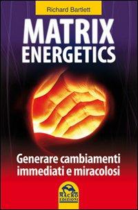 Matrix energetics. Generare cambiamenti immediati e miracolosi