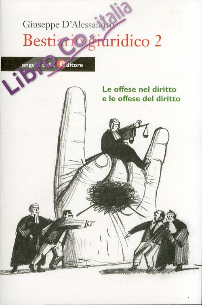 Bestiario giuridico. Vol. 2: Le offese nel diritto e le offese del diritto, con il catalogo degli insulti che portano gli italiani in tribunale
