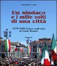 Un sindaco e i mille volti di una città. 1970-1980 Cuneo negli anni di Guido Bonino