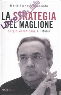 La strategia del maglione. Sergio Marchionne e l'Italia