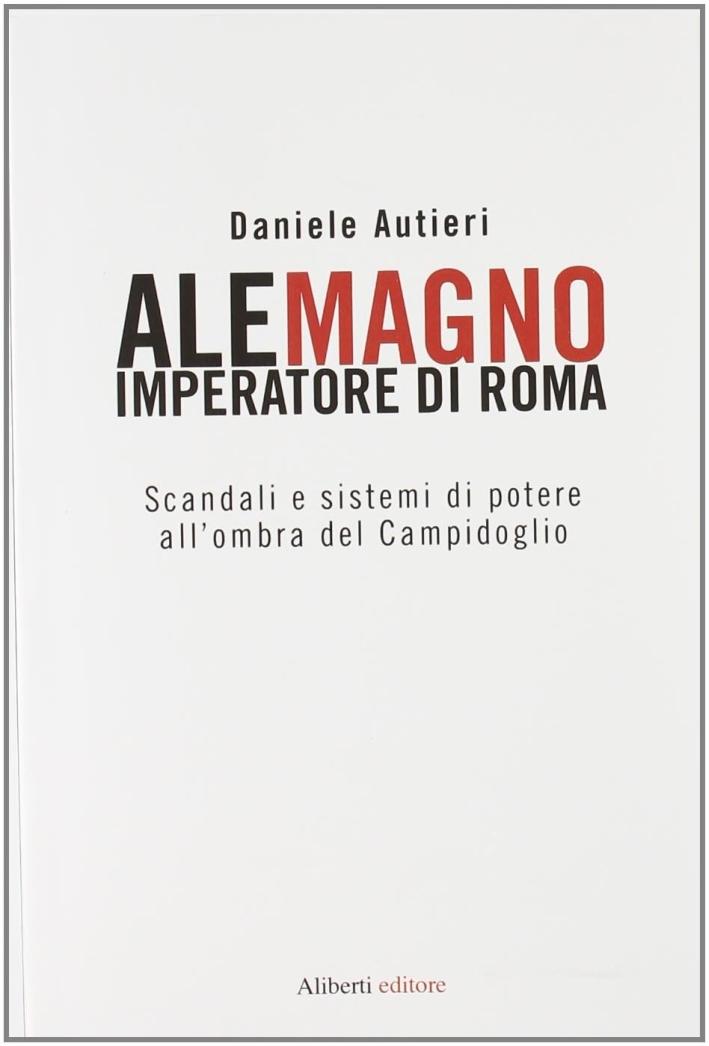 Alemagno imperatore di Roma. Scandali e sistemi di potere all'ombra del Campidoglio