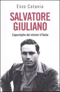 Salvatore Giuliano. Capostipite dei misteri d'Italia