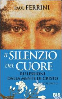 Il silenzio del cuore. Riflessioni dalla mente di Cristo. Vol. 2