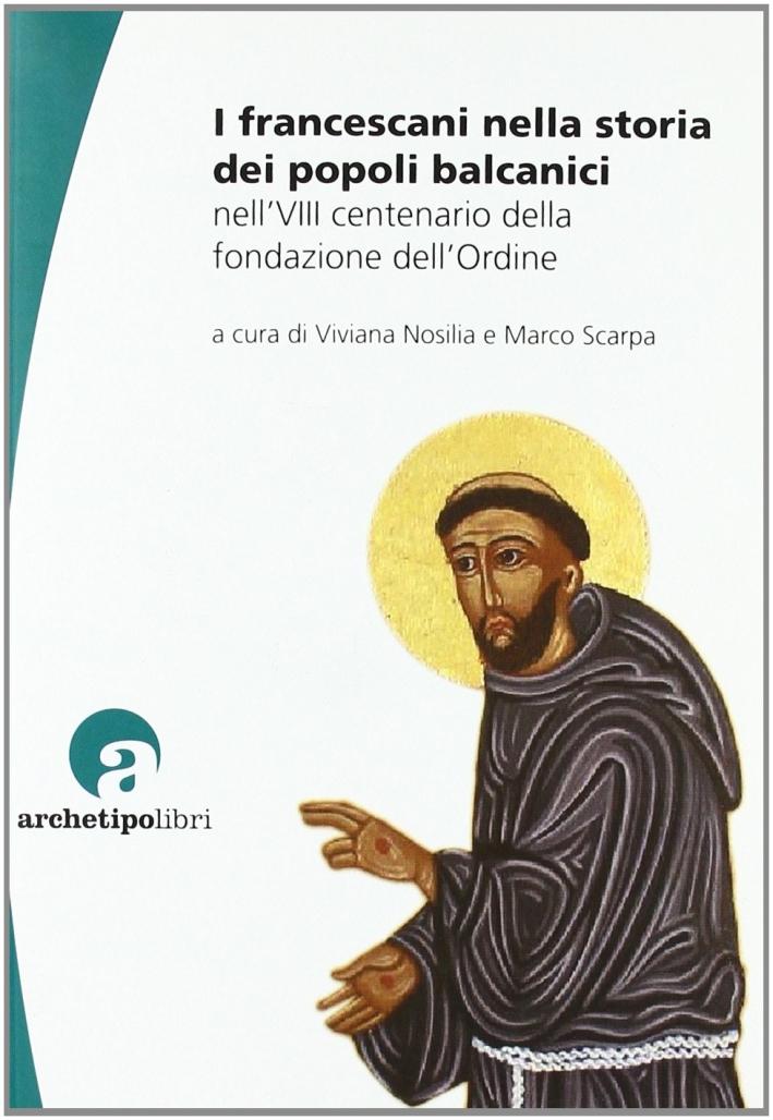 I francescani nella storia dei popoli balcanici nell'8° centenario della fondazione dell'Ordine