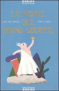 La morte del divino Socrate. Ediz. illustrata
