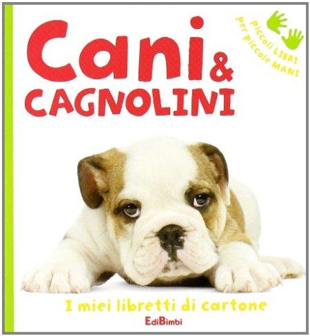Cani & cagnolini. Ediz. illustrata