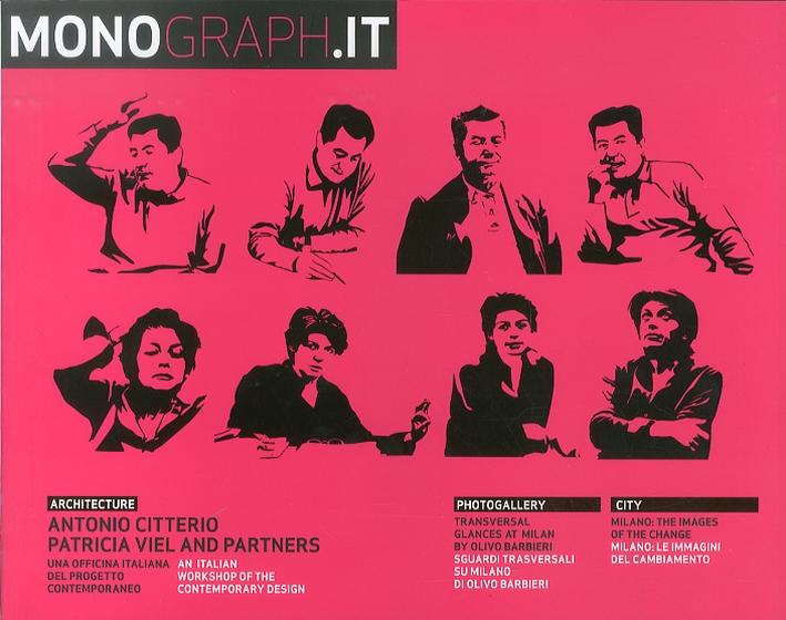 Monograph.it. Vol.3. Antonio Citterio, Patricia Viel & partners. Officina italiana del progetto contemporaneo. [Ed. Italiana e Inglese].