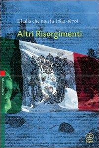 Altri Risorgimenti. L'Italia che non fu (1841-1870)