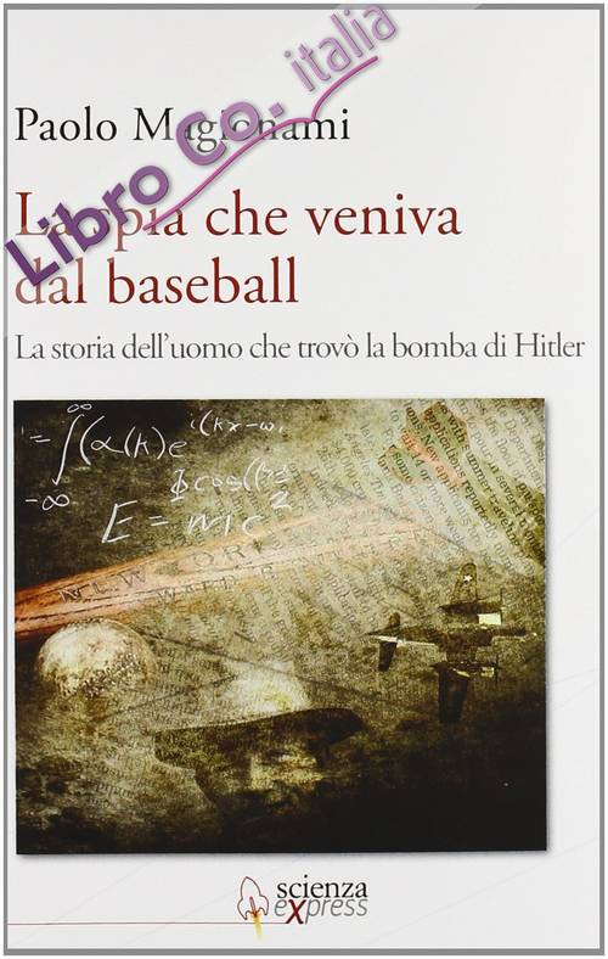 La spia che veniva dal baseball. La storia dell'uomo che trovò la bomba di Hitler.