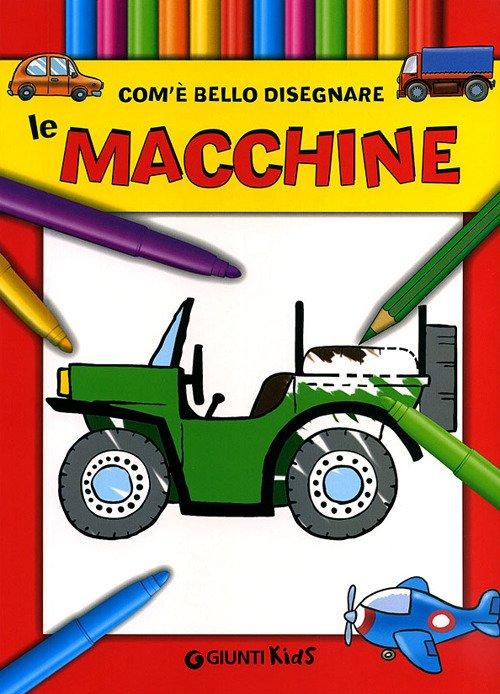 Com'e' bello disegnare le macchine. Ediz. illustrata