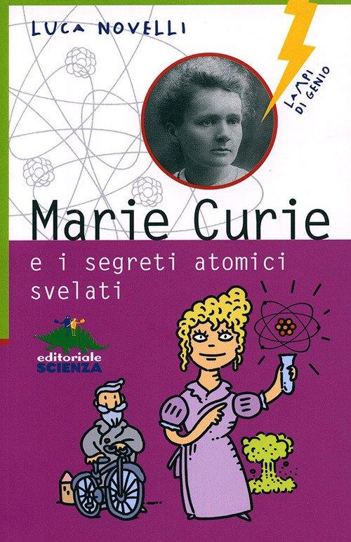 Marie Curie e i segreti atomici svelati.