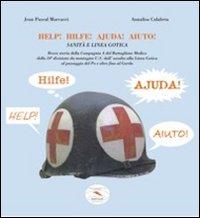 Help! Hilfe! Ajuda! Aiuto! Sanità e linea gotica. Breve storia della Compagnia A del Battaglione Medico della 10° divisione da montagna U.S....