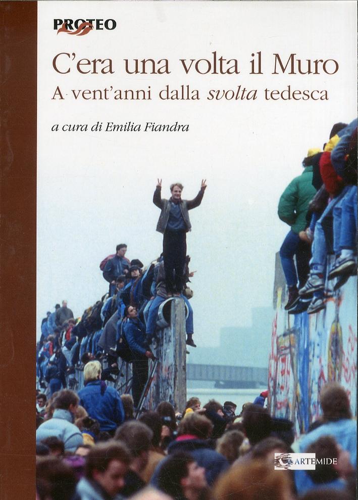 C'era una volta il muro. A vent'anni dalla svolta tedesca.