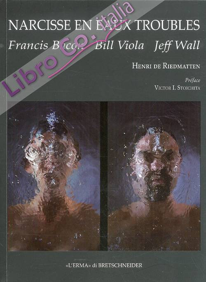 Narcisse en eaux Troubles. Francis Bacon, Bill Viola, Jeff Wall.