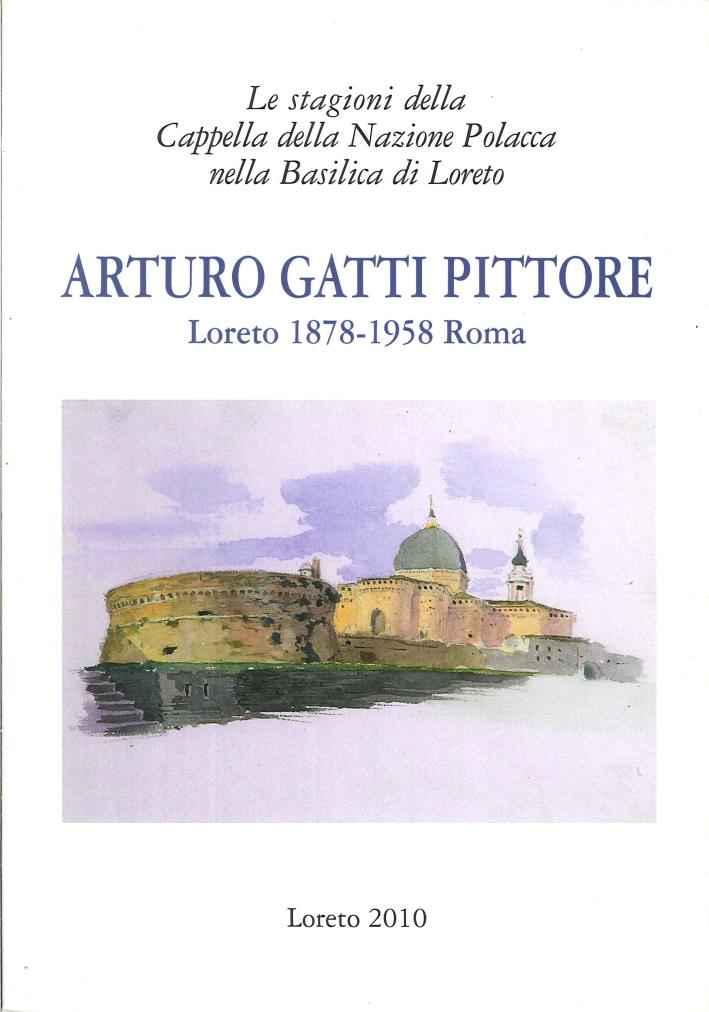 Arturo Gatti Pittore. Loreto 1878 - 1958 Roma. Le Stagioni della Cappella delle Nazione Polacca nella Basilica di Loreto.