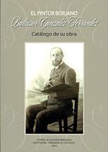 El pintor borjano baltasar gonzalez ferrandez. catalogo de su obra.