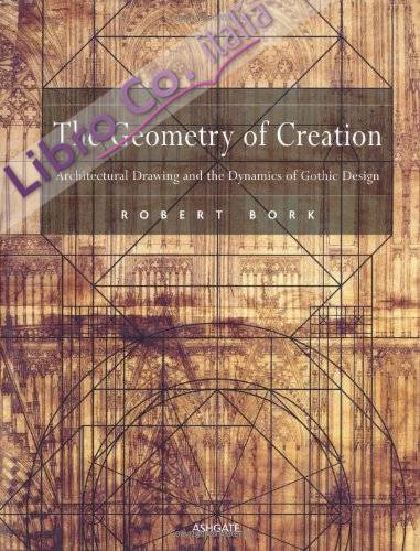 The geometry of creation. architectural drawing and the dynamics of gothic design