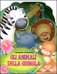Gli animali della giungla. Ediz. illustrata
