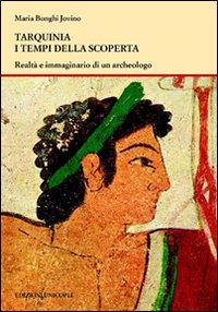 Tarquinia i tempi della scoperta. Realtà e immaginario di un archeologo.