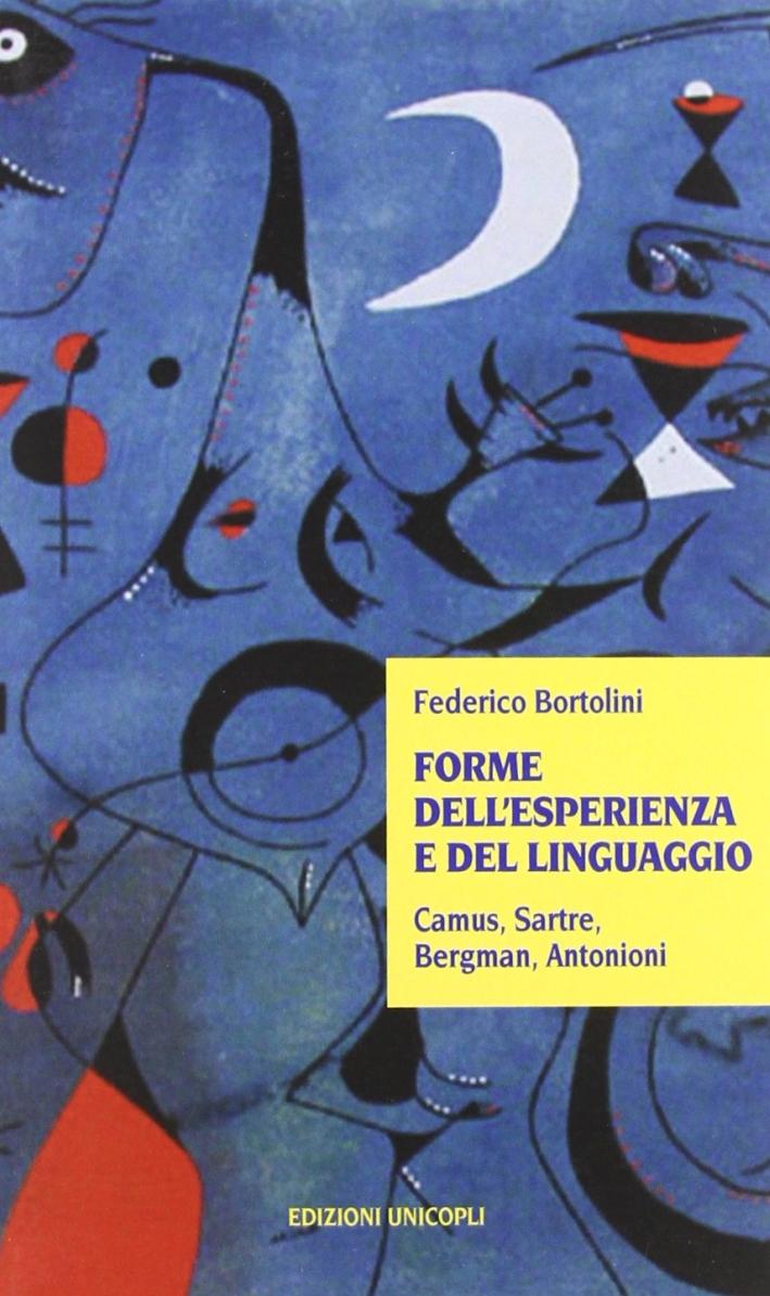 Forme dell'esperienza e del linguaggio. Camus, Sartre, Bergman, Antonioni.