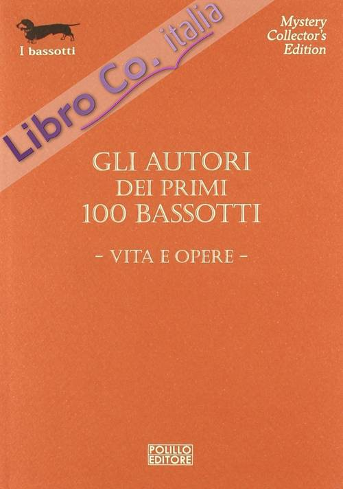 Gli autori dei primi 100 bassotti. Vita e opere