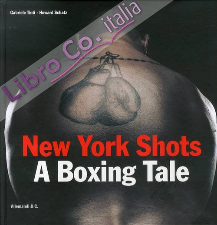 New York Shots. A Boxing Tale. Ediz. Italiana.