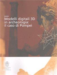 Modelli digitali 3D in archeologia. Il caso di Pompei.
